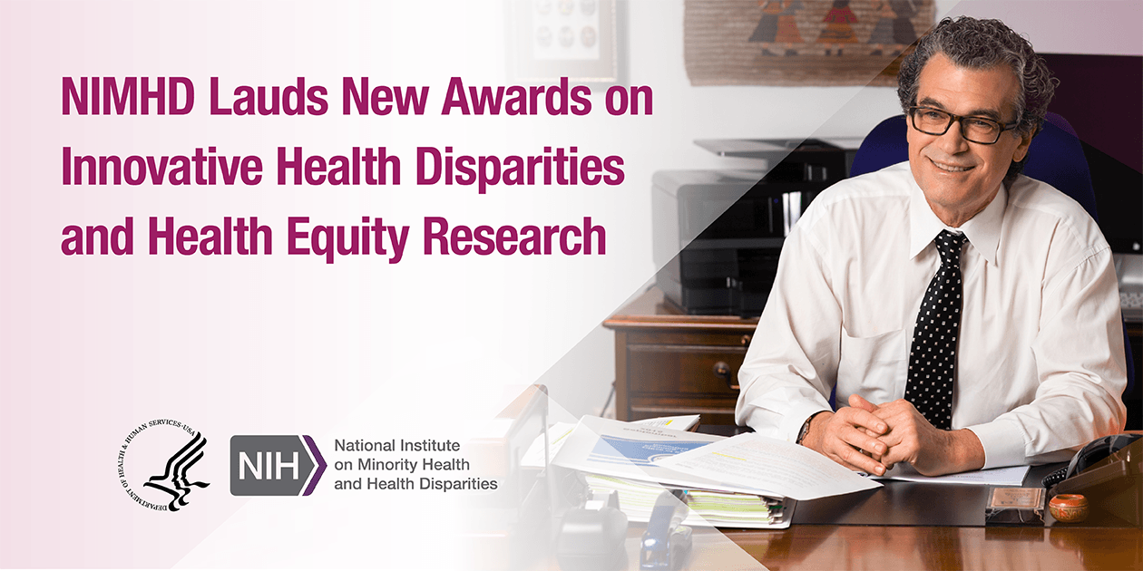 NIMHD Lauds New Awards on Innovative Health Disparities and Health Equity Research